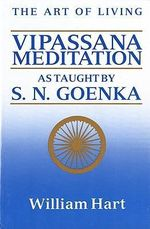 The Art of Living : Vipassana Meditation as Taught by S.N. Goenka - William Hart