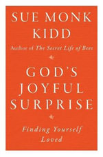 God's Joyful Surprise : Finding Yourself Loved - Sue Monk Kidd