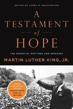 A Testament of Hope : The Essential Writings of Martin Luther King - Martin Luther King