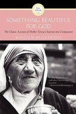 Something Beautiful for God : Mother Teresa of Calcutta - Malcolm Muggeridge