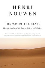 The Way of the Heart : The Spirituality of the Desert Fathers and Mothers - Henri J. M. Nouwen