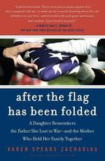 After the Flag Has Been Folded : A Daughter Remembers the Father She Lost to War -- And the Mother Who Held Her Family Together - Karen Spears Zacharias
