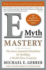 E-myth Mastery : The Seven Essential Disciplines for Building a World Class Company - Michael E. Gerber