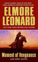 Moment of Vengeance and Other Stories - Elmore Leonard