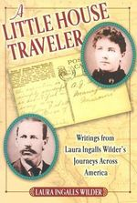 Little House Traveller : Writings from Laura Ingalls Wilder's Journeys Across America - Laura Ingalls Wilder