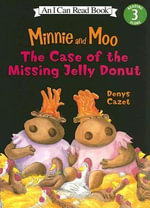 Minnie and Moo : The Case of the Missing Jelly Donut - Denys Cazet