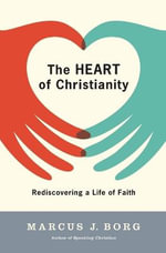 The Heart of Christianity : Rediscovering a Life of Faith - Marcus J. Borg