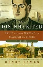 The Disinherited : Exile and the Making of Spanish Culture, 1492-1975 - Henry Arthur Francis Kamen