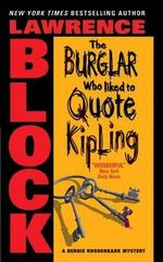 The Burglar Who Liked to Quote Kipling : Bernie Rhodenbarr Mysteries - Lawrence Block
