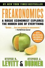 Freakonomics : A Rogue Economist Explores the Hidden Side of Everything - Steven D. Levitt