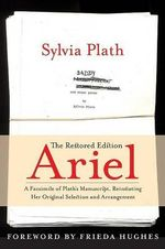 Ariel : The Restored Edition: A Facsimile of Plath's Manuscript, Reinstating Her Original Selection and Arrangement - Sylvia Plath