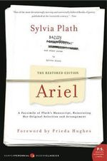 Ariel : The Restored Edition, a Facsimile of Plath's Manuscript, Reinstating Her Original Selection and Arrangement - Sylvia Plath