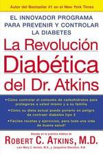 La Revolucion Diabetica del Dr. Atkins : El Innovador Programa Para Prevenir y Controlar la Diabetes / Atkins Diabetes Revolution :  El Innovador Programa Para Prevenir y Controlar la Diabetes / Atkins Diabetes Revolution - Robert C Atkins, M.D.