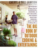 The Big Book of Outdoor Cooking and Entertaining : Spirited Recipes and Expert Tips for Barbecuing, Charcoal and Gas Grilling, Rotisserie Roasting, Smoking, Deep-Frying, and Making Merry - Bill Jamison