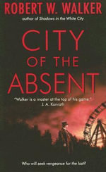 City of the Absent - Robert W Walker