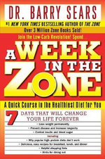 Week in the Zone : A Quick Course in the Healthiest Diet for You - Barry Dr. Sears