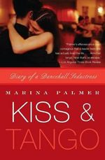 Kiss & Tango : Diary of a Dancehall Seductress - Marina Palmer