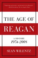 The Age of Reagan : A History, 1974-2008 - Professor of History Sean Wilentz