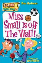 Miss Small is Off the Wall - Dan Gutman