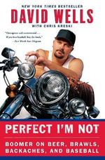 Perfect I'm Not : Boomer on Beer, Brawls, Backaches, and Baseball - David Wells