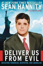 Deliver Us from Evil T : Defeating Terrorism, Despotism, and Liberalism - Sean Hannity