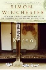 Korea : A Walk Through the Land of Miracles - Simon Winchester