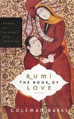 Rumi : The Book of Love - Poems of Ecstasy and Longing - Coleman Barks