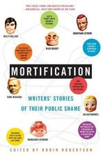 Mortification : Writers' Stories of Their Public Shame - Robin Robertson