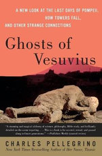 Ghosts of Vesuvius : A New Look at the Last Days of Pompeii, How Towers Fall, and Other Strange Connections - Charles Pellegrino