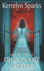 How to Marry a Millionaire Vampire : Love at Stake Series : Book 1 - Kerrelyn Sparks