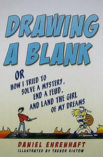 Drawing a Blank : Or How I Tried to Solve a Mystery, End a Feud, and Land the Girl of My Dreams - Daniel Ehrenhaft