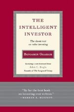 The Intelligent Investor : The Classic Text on Value Investing - Benjamin Graham