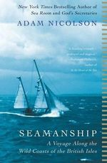 Seamanship : A Voyage Along the Wild Coasts of the British Isles - Adam Nicolson