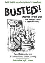 Busted! : Drug War Survival Skills - From the Buy to the Bust to Begging for Mercy - Chris M. Fabricant