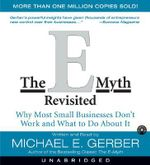 The E-Myth Revisited : Why Most Small Businesses Don't Work and What to Do about It (AUDIO CD VERSION) :  Why Most Small Businesses Don't Work and What to Do about It (AUDIO CD VERSION) - Michael E. Gerber