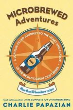 Microbrewed Adventures : More Than 50 Homebrew Recipes - Charlie Papazian