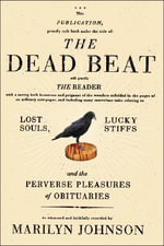 The Dead Beat : Lost Souls, Lucky Stiffs, and the Perverse Pleasures of Obituaries - Marilyn Johnson
