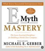 E-myth Mastery : The Seven Essential Disciplines for Building a World-class Company - Michael E. Gerber