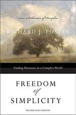 Freedom of Simplicity : Finding Harmony in a Complex World - Richard J. Foster