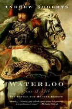 Waterloo : June 18, 1815: The Battle for Modern Europe - Andrew Roberts