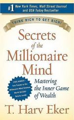 Secrets of the Millionaire Mind : Mastering the Inner Game of Wealth - T Harv Eker