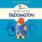 More Paddington Stories : Classic Adventures of the Bear from Darkest Peru - Michael Bond