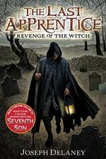 Revenge of the Witch : The Last Apprentice Series : Book 1 - Joseph Delaney