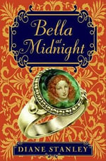 Bella at Midnight : The Thimble, The Ring, And The Slippers Of Glass - Diane Stanley