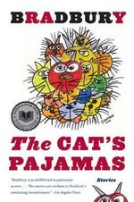 The Cat's Pajamas : Stories - Ray Bradbury