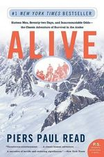 Alive : Sixteen Men, Seventy-Two Days, and Insurmountable Odds--The Classic Adventure of Survival in the Andes - Piers Paul Read
