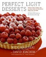 Perfect Light Desserts : Fabulous Cakes, Cookies, Pies, and More Made with Real Butter, Sugar, Flour, and Eggs, All Under 300 Calories Per Generous Serving - Nick Malgieri