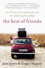 The Best of Friends : Two Women, Two Continents, and One Enduring Friendship - Sara James