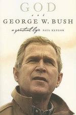 God and George W. Bush : A Spiritual Life - Paul Kengor