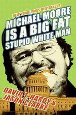 Michael Moore is a Big Fat Stupid White Man - David Hardy